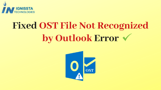 OST File Not Recognized by Outlook Error